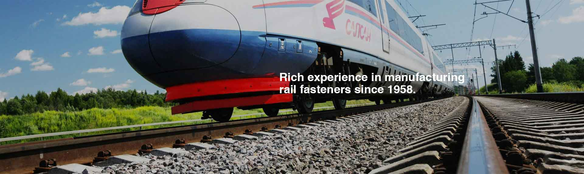 rich experience in rail fastener manufacturing since 1958